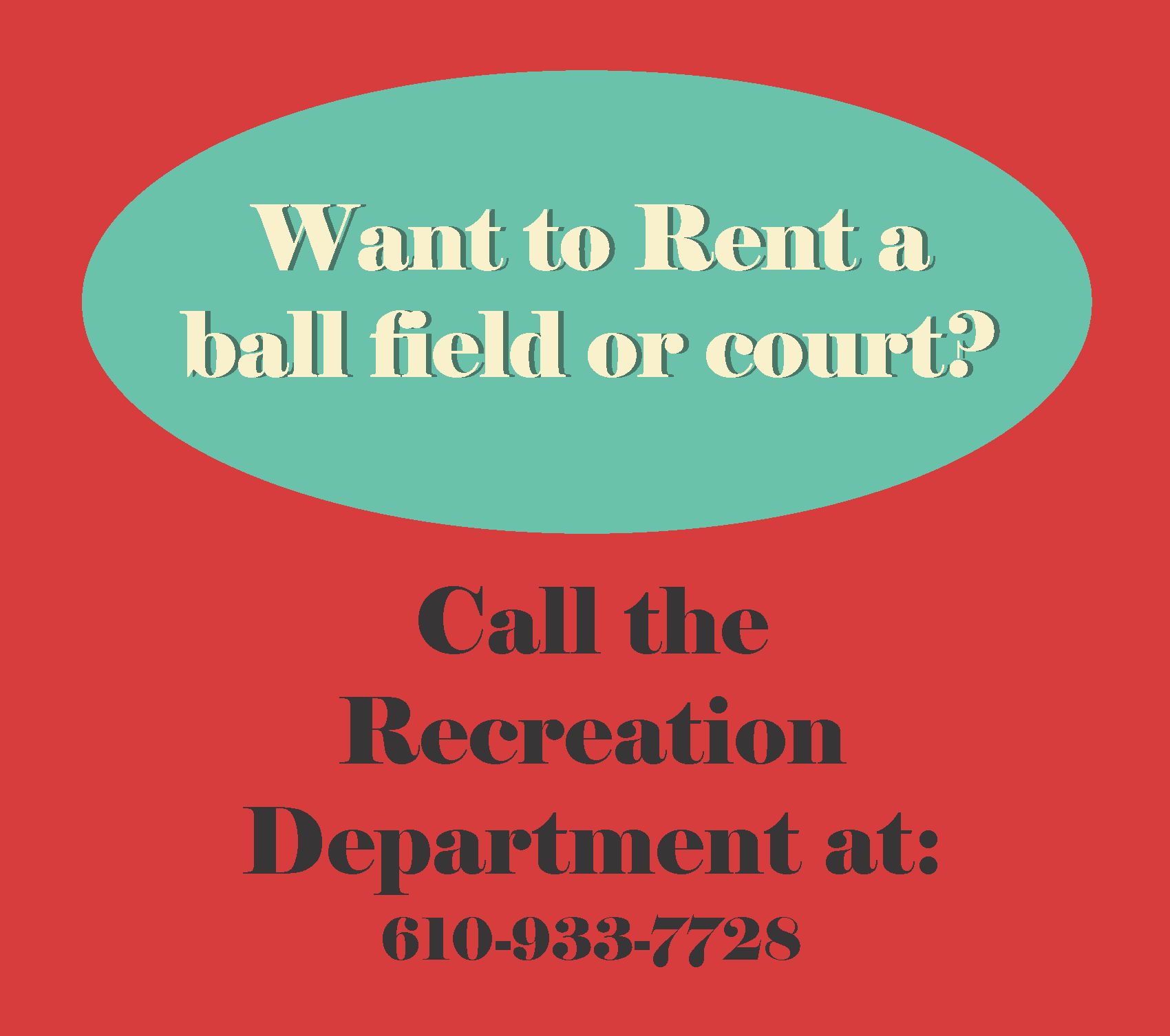 Want to rent a ball field or court, call Recreation at 610-933-7728